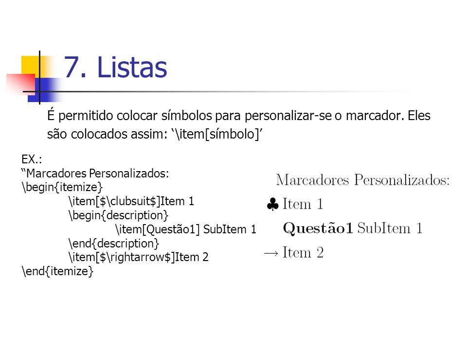 7. Listas É permitido colocar símbolos para personalizar-se o marcador. Eles. são colocados assim: '\item[símbolo]'
